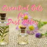 Effective Essential Oils That Kill Dust Mites (Including Easy DIY Spray)